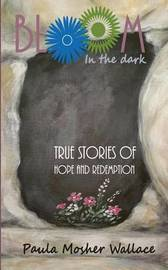 Bloom in the Dark by Paula Mosher Wallace