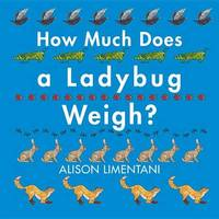 How Much Does a Ladybug Weigh? by Alison Limentani