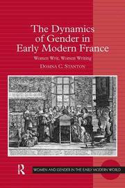 The Dynamics of Gender in Early Modern France by Domna C. Stanton