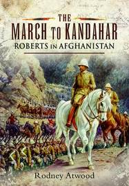 March to Kandahar: Roberts in Aghanistan by Rodney Atwood