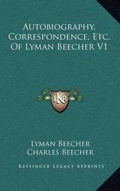 Autobiography, Correspondence, Etc. of Lyman Beecher V1 by Lyman Beecher