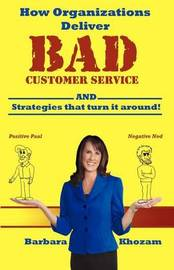 How Organizations Deliver Bad Customer Service by Barbara Khozam