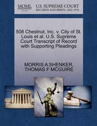 508 Chestnut, Inc. V. City of St. Louis et al. U.S. Supreme Court Transcript of Record with Supporting Pleadings by Morris A Shenker