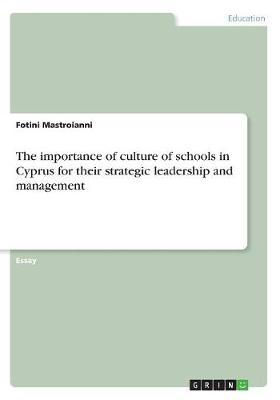 The Importance of Culture of Schools in Cyprus for Their Strategic Leadership and Management by Fotini Mastroianni