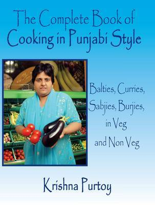 The Complete Book of Cooking in Punjabi Style by Krishna Purtoy