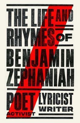 The Life and Rhymes of Benjamin Zephaniah by Benjamin Zephaniah