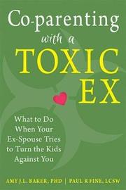 Co-parenting with a Toxic Ex by Amy J. L. Baker