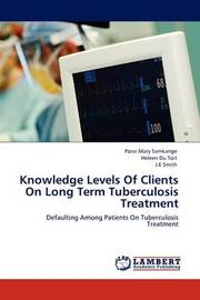Knowledge Levels of Clients on Long Term Tuberculosis Treatment by Porai Mary Samkange