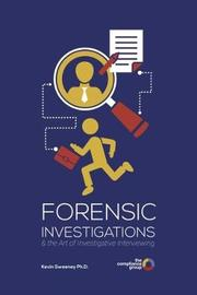 Forensic Investigations and tyhe Art of Investigative Interviewing by Kevin Sweeney