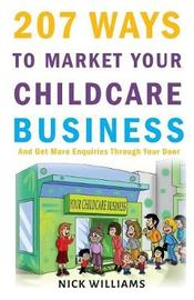 207 Ways to Market Your Childcare Business by Nick Williams