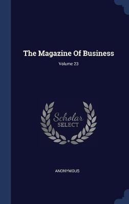 The Magazine of Business; Volume 23 by * Anonymous image