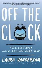 Off the Clock by Laura Vanderkam