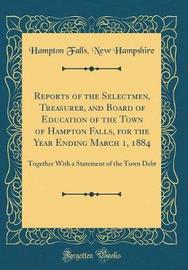 Reports of the Selectmen, Treasurer, and Board of Education of the Town of Hampton Falls, for the Year Ending March 1, 1884 by Hampton Falls New Hampshire image
