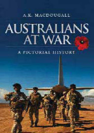 Australians at War: A Pictorial History: 2008 by A.K. MacDougall image