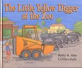 The Little Yellow Digger at the Zoo by Betty Gilderdale