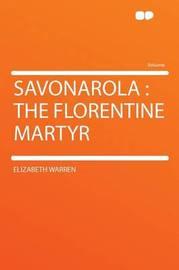 Savonarola: the Florentine Martyr by Elizabeth Warren
