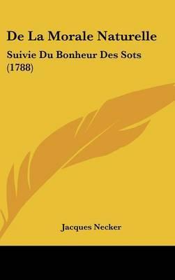 De La Morale Naturelle: Suivie Du Bonheur Des Sots (1788) by Jacques Necker image