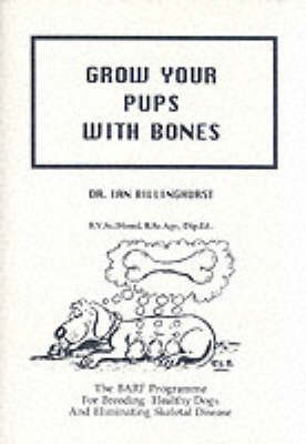 Grow Your Pups with Bones by Ian Billinghurst