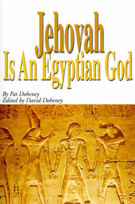 Jehovah Is an Egyptian God by Pat Doheney