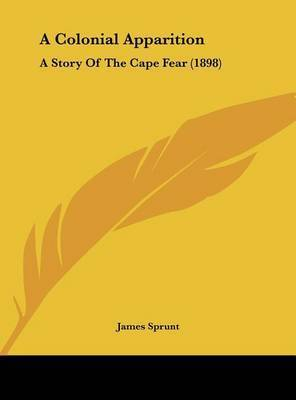 A Colonial Apparition: A Story of the Cape Fear (1898) by James Sprunt