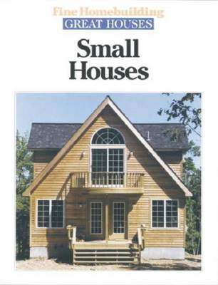 """Fine Homebuilding"" Great Houses: Small Houses"