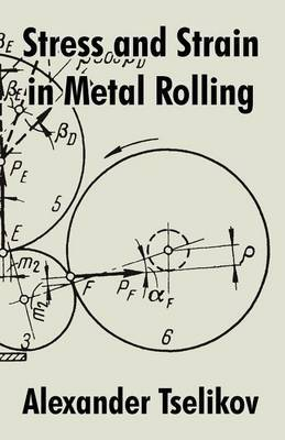 Stress and Strain in Metal Rolling by Alexander Tselikov