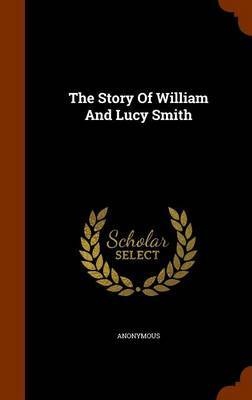 The Story of William and Lucy Smith by * Anonymous