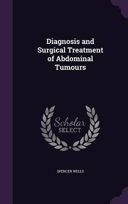Diagnosis and Surgical Treatment of Abdominal Tumours by Spencer Wells image