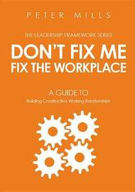 Don't Fix Me, Fix the Workplace by Peter Mills