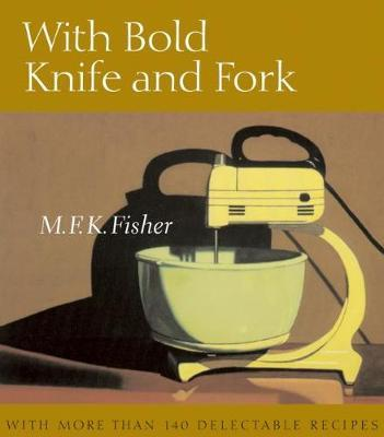 With Bold Knife and Fork by M.F.K. Fisher image