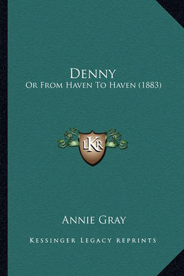 Denny: Or from Haven to Haven (1883) by Annie Gray