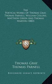 The Poetical Works of Thomas Gray, Thomas Parnell, William Collins, Matthew Green and Thomas Warton (1883) by Thomas Gray
