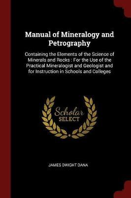 Manual of Mineralogy and Petrography by James Dwight Dana