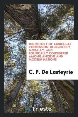 The History of Auricular Confession by C P De Lasteyrie