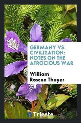 Germany vs. Civilization by William Roscoe Thayer