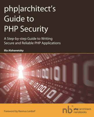 PHP Architect's Guide to PHP Security by Ilia Alshanetsky image