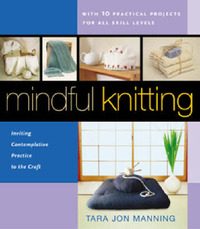 Mindful Knitting: Inviting Contemplative Practice to the Craft by Tara Jon Manning image