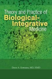 Theory and Practice of Biological-Integrative Medicine by MD Hmd David a. Edwards image