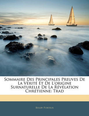 Sommaire Des Principales Preuves de La Vrit Et de L'Origine Surnaturelle de La Rvlation Chrtienne: Trad by Beilby Porteus image
