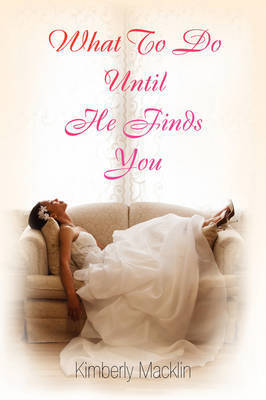 What to Do Until He Finds You by Kimberly Macklin