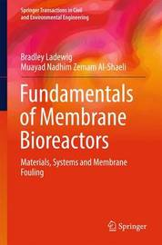 Fundamentals of Membrane Bioreactors by Bradley Ladewig