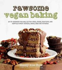 Rawsome Vegan Baking by Emily Von Euw