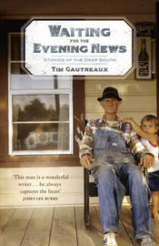Waiting for the Evening News: Stories of the Deep South by Tim Gautreaux image