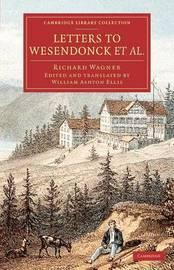 Letters to Wesendonck Et Al. by Richard Wagner