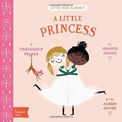 Little Miss Burnett A Little Princess: A BabyLit Friendship Primer by Jennifer Adams