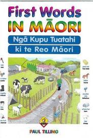 First Words in Maori: Nga Kupu Tuatahi ki te Reo Maori by Paul Tilling image