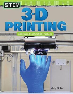 Stem: 3-D Printing: Adding and Subtracting Fractions by Molly Bibbo