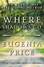 Where Shadows Go by Eugenia Price