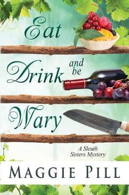 Eat, Drink, and Be Wary by Maggie Pill image