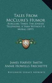 Tales from McClure's Humor: Burglars Three; The Joneses' Telephone; A Yarn Without a Moral (1897) by James Harvey Smith